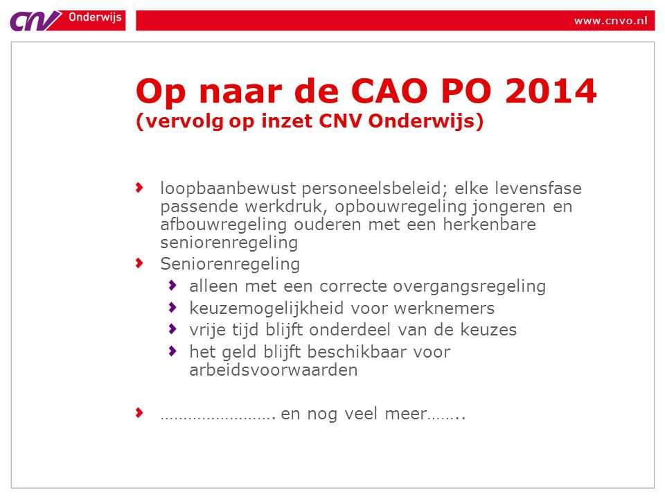 www.cnvo.nl Op naar de CAO PO 2014 (vervolg op inzet CNV Onderwijs) loopbaanbewust personeelsbeleid; elke levensfase passende werkdruk, opbouwregeling