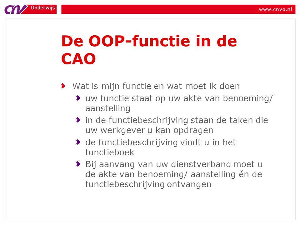 www.cnvo.nl De OOP-functie in de CAO Wat is mijn functie en wat moet ik doen uw functie staat op uw akte van benoeming/ aanstelling in de functiebesch