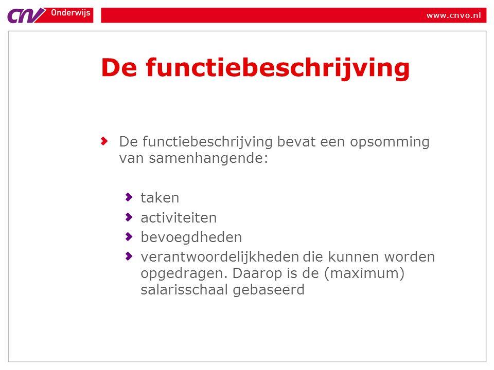 www.cnvo.nl De functiebeschrijving De functiebeschrijving bevat een opsomming van samenhangende: taken activiteiten bevoegdheden verantwoordelijkheden