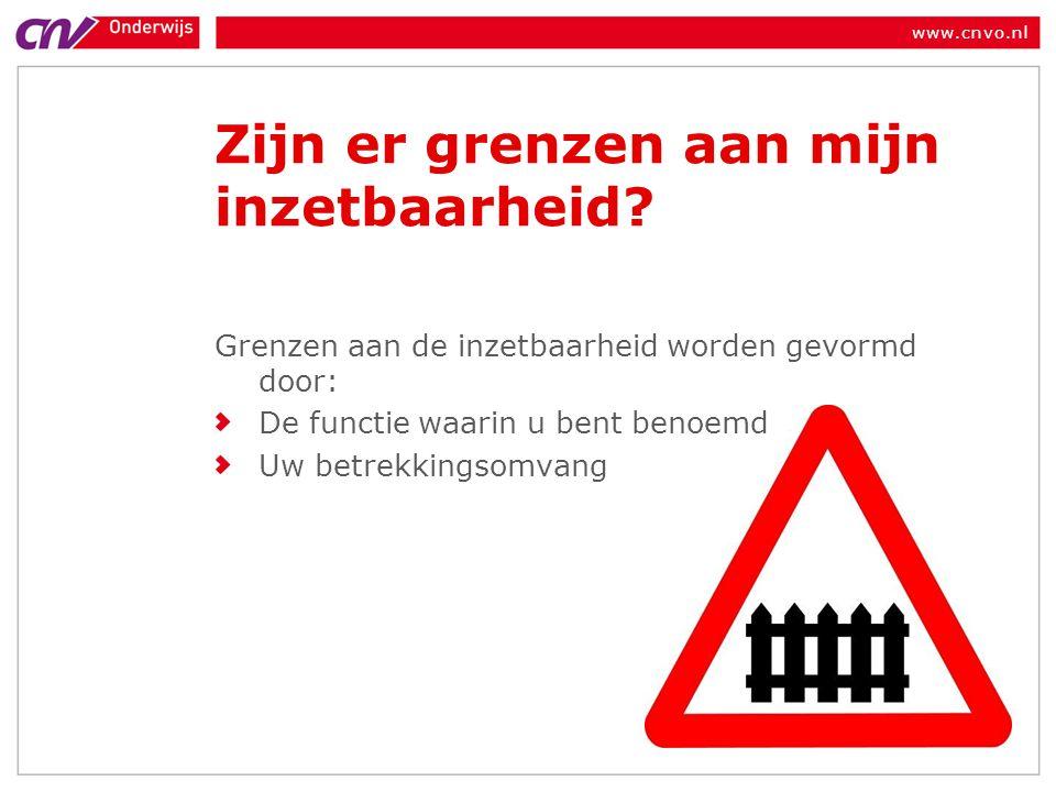 www.cnvo.nl Zijn er grenzen aan mijn inzetbaarheid? Grenzen aan de inzetbaarheid worden gevormd door: De functie waarin u bent benoemd Uw betrekkingso