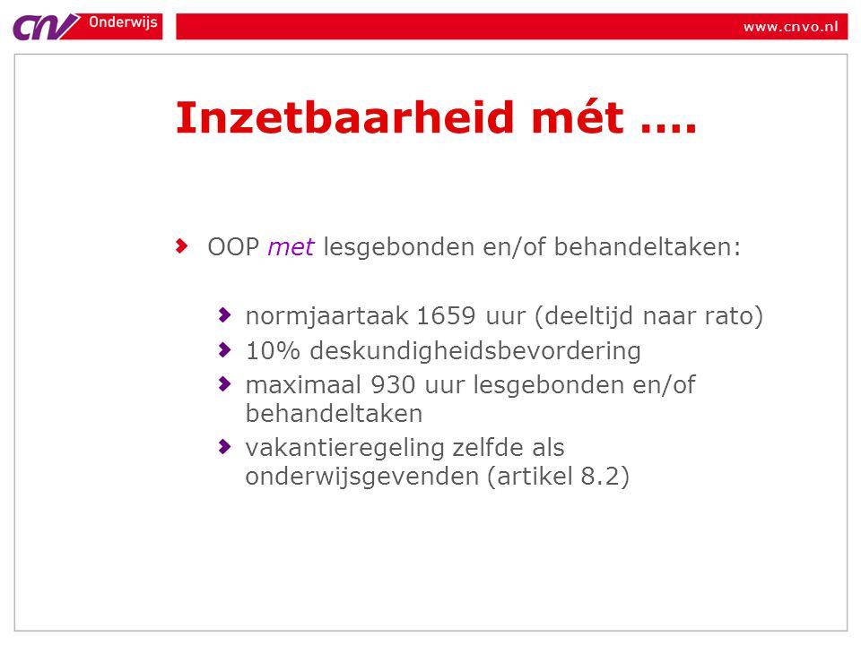 www.cnvo.nl Inzetbaarheid mét …. OOP met lesgebonden en/of behandeltaken: normjaartaak 1659 uur (deeltijd naar rato) 10% deskundigheidsbevordering max
