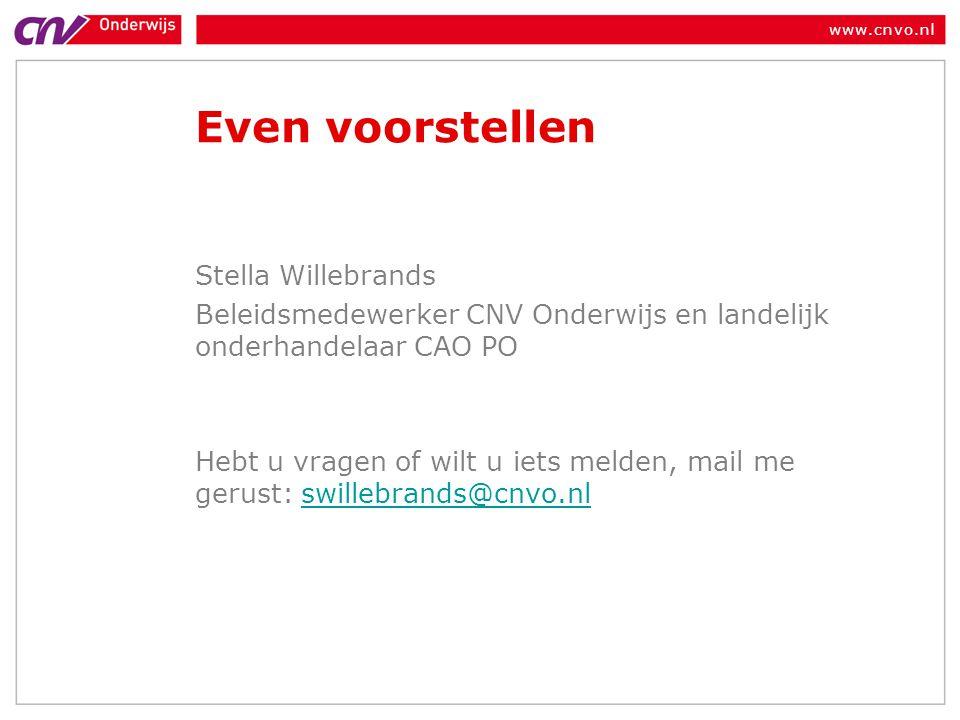 www.cnvo.nl Even voorstellen Stella Willebrands Beleidsmedewerker CNV Onderwijs en landelijk onderhandelaar CAO PO Hebt u vragen of wilt u iets melden