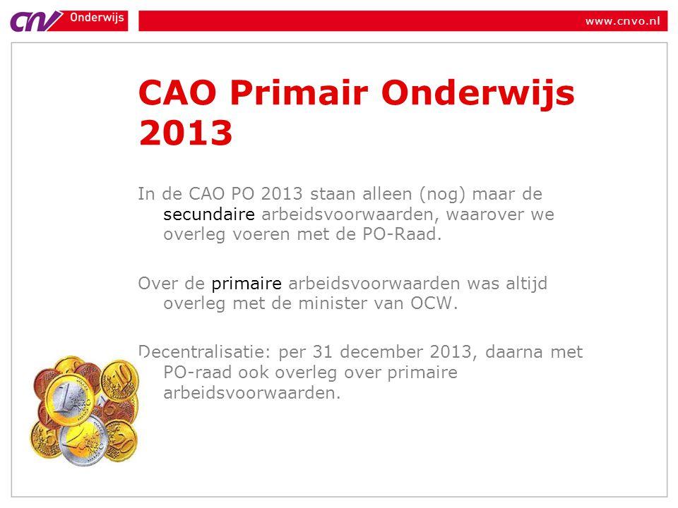 www.cnvo.nl CAO Primair Onderwijs 2013 In de CAO PO 2013 staan alleen (nog) maar de secundaire arbeidsvoorwaarden, waarover we overleg voeren met de P