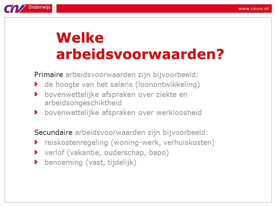 www.cnvo.nl Welke arbeidsvoorwaarden? Primaire arbeidsvoorwaarden zijn bijvoorbeeld: de hoogte van het salaris (loonontwikkeling) bovenwettelijke afsp