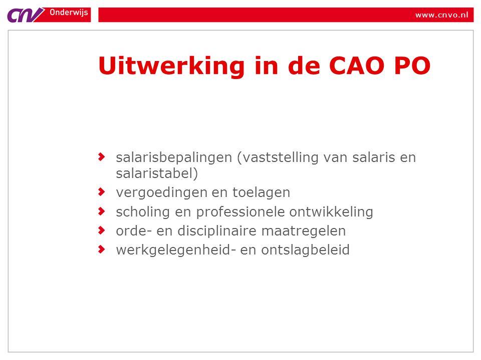 www.cnvo.nl Uitwerking in de CAO PO salarisbepalingen (vaststelling van salaris en salaristabel) vergoedingen en toelagen scholing en professionele on