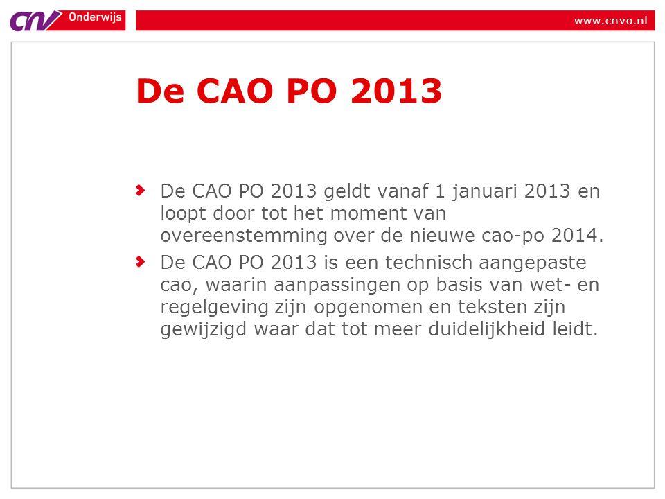 www.cnvo.nl De CAO PO 2013 De CAO PO 2013 geldt vanaf 1 januari 2013 en loopt door tot het moment van overeenstemming over de nieuwe cao-po 2014. De C