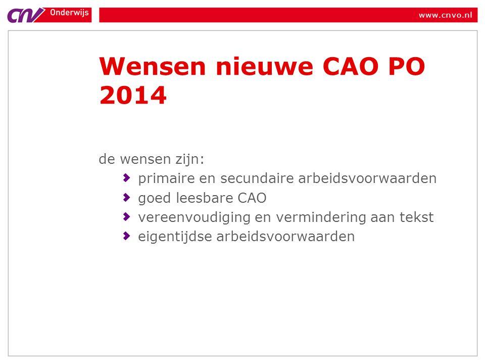 www.cnvo.nl Wensen nieuwe CAO PO 2014 de wensen zijn: primaire en secundaire arbeidsvoorwaarden goed leesbare CAO vereenvoudiging en vermindering aan