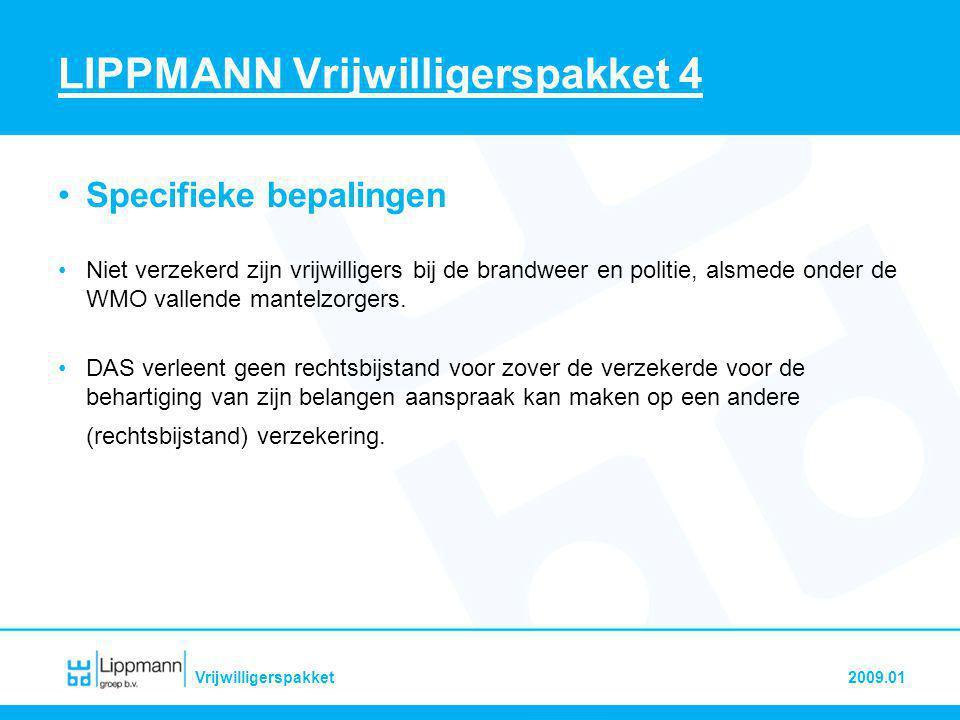 2009.01Vrijwilligerspakket LIPPMANN Vrijwilligerspakket 4 •Specifieke bepalingen •Niet verzekerd zijn vrijwilligers bij de brandweer en politie, alsme