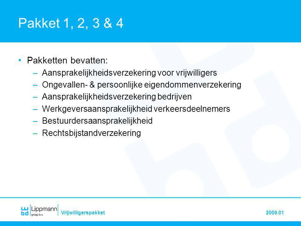 2009.01Vrijwilligerspakket Pakket 1, 2, 3 & 4 •Pakketten bevatten: –Aansprakelijkheidsverzekering voor vrijwilligers –Ongevallen- & persoonlijke eigen