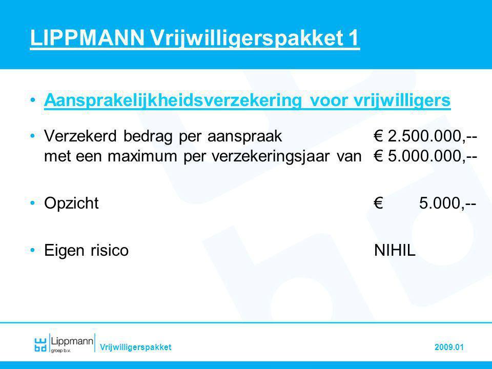 2009.01Vrijwilligerspakket LIPPMANN Vrijwilligerspakket 1 •Ongevallen- & persoonlijke eigendommenverzekering •Rubriek A.