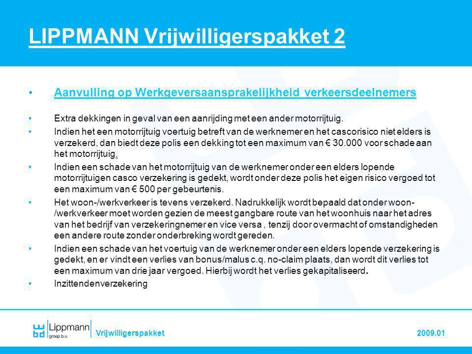 2009.01Vrijwilligerspakket LIPPMANN Vrijwilligerspakket 2 •Aanvulling op Werkgeversaansprakelijkheid verkeersdeelnemers •Extra dekkingen in geval van