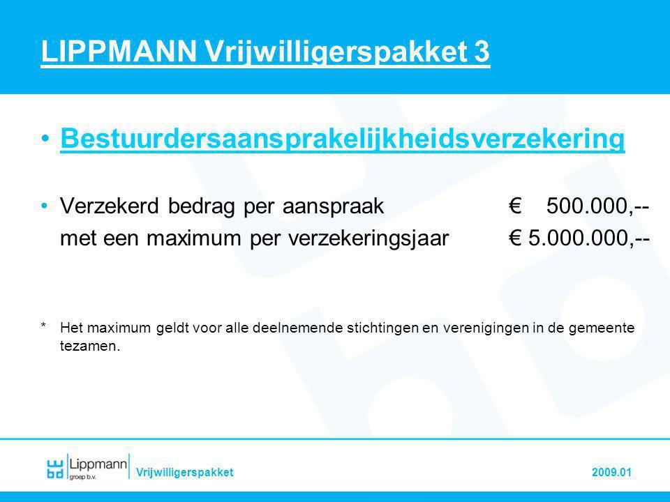2009.01Vrijwilligerspakket LIPPMANN Vrijwilligerspakket 3 •Bestuurdersaansprakelijkheidsverzekering •Verzekerd bedrag per aanspraak € 500.000,-- met e