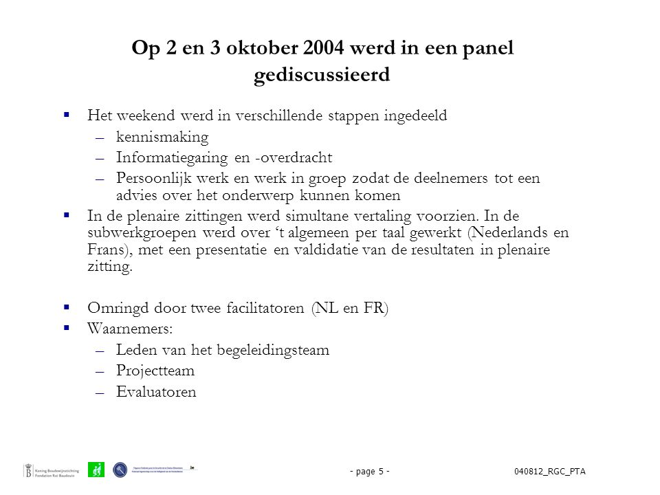 040812_RGC_PTA- page 5 - Op 2 en 3 oktober 2004 werd in een panel gediscussieerd  Het weekend werd in verschillende stappen ingedeeld –kennismaking –
