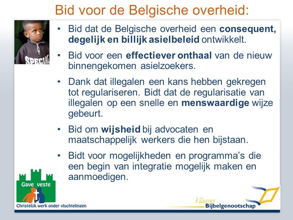 Bid voor de Belgische overheid: •Bid dat de Belgische overheid een consequent, degelijk en billijk asielbeleid ontwikkelt.