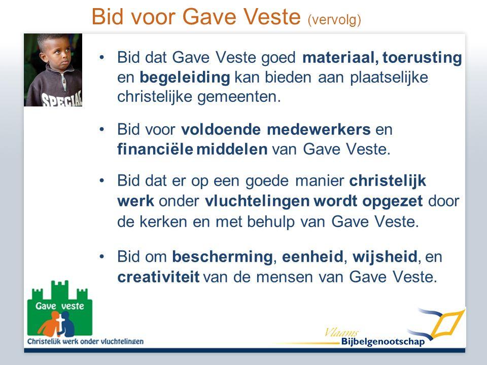 Bid voor Gave Veste (vervolg) •Bid dat Gave Veste goed materiaal, toerusting en begeleiding kan bieden aan plaatselijke christelijke gemeenten.