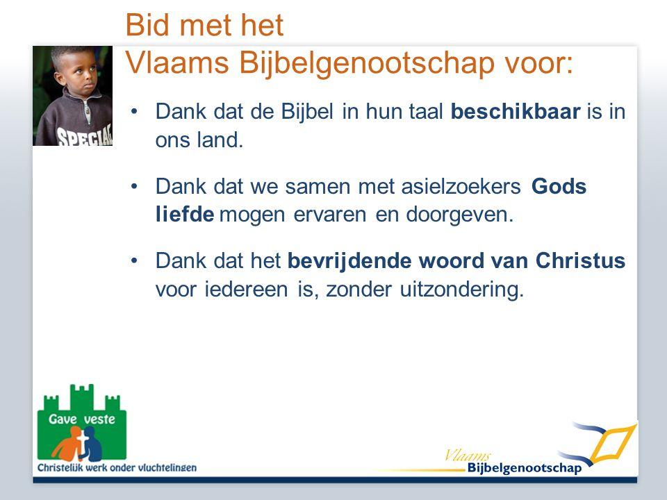 Bid met het Vlaams Bijbelgenootschap voor: •Dank dat de Bijbel in hun taal beschikbaar is in ons land.