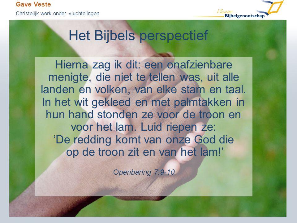 Gave Veste Christelijk werk onder vluchtelingen Het Bijbels perspectief Hierna zag ik dit: een onafzienbare menigte, die niet te tellen was, uit alle landen en volken, van elke stam en taal.