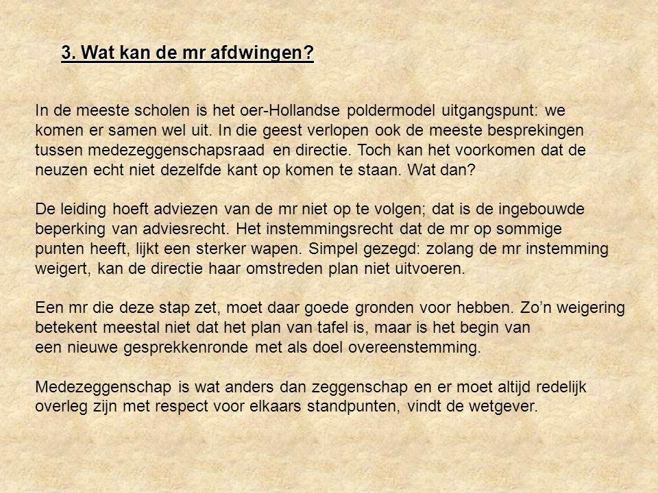 3. Wat kan de mr afdwingen? In de meeste scholen is het oer-Hollandse poldermodel uitgangspunt: we komen er samen wel uit. In die geest verlopen ook d