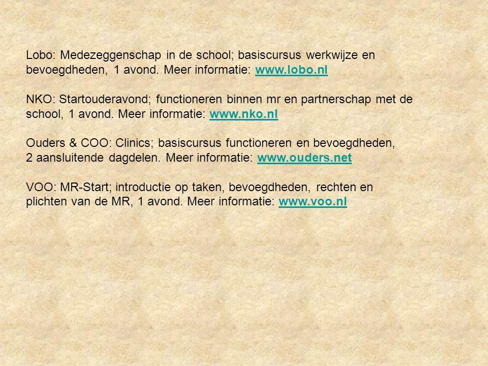 Lobo: Medezeggenschap in de school; basiscursus werkwijze en bevoegdheden, 1 avond. Meer informatie: www.lobo.nlwww.lobo.nl NKO: Startouderavond; func