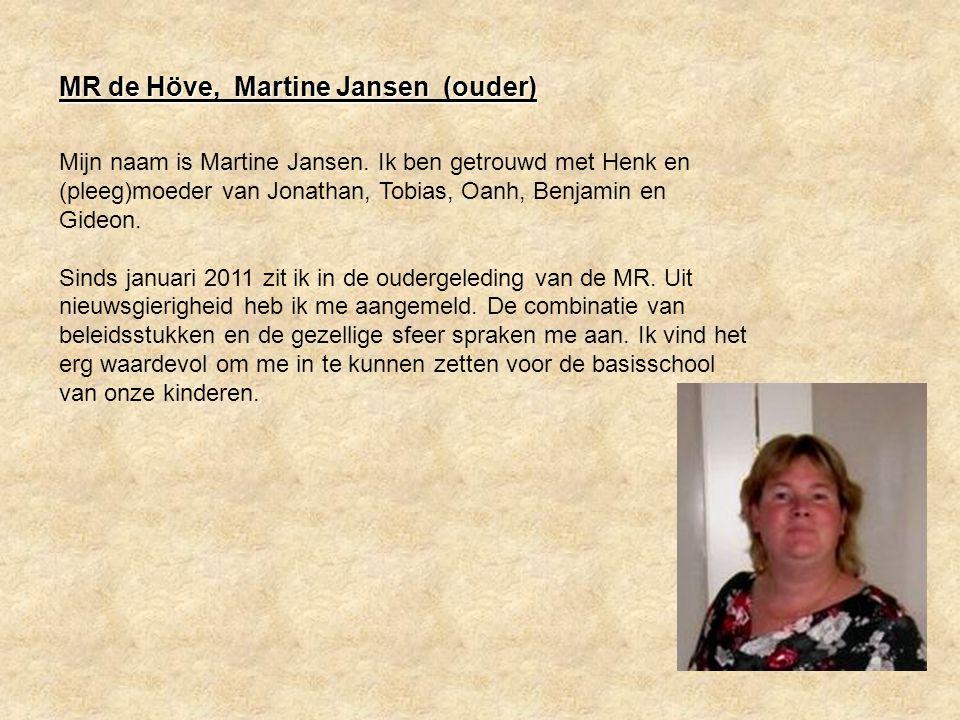 MR de Höve, Martine Jansen (ouder) Mijn naam is Martine Jansen. Ik ben getrouwd met Henk en (pleeg)moeder van Jonathan, Tobias, Oanh, Benjamin en Gide