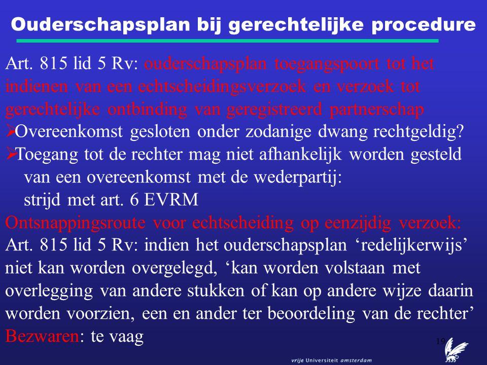 19 Ouderschapsplan bij gerechtelijke procedure Art. 815 lid 5 Rv: ouderschapsplan toegangspoort tot het indienen van een echtscheidingsverzoek en verz