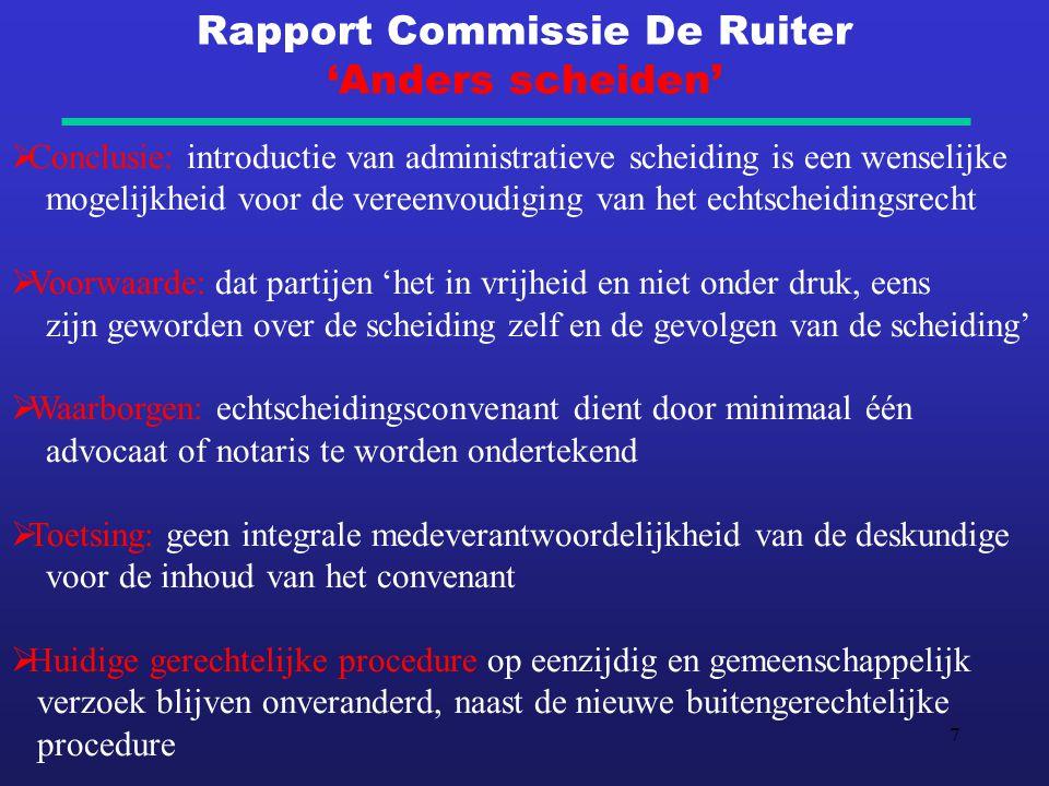 7 Rapport Commissie De Ruiter 'Anders scheiden'  Conclusie: introductie van administratieve scheiding is een wenselijke mogelijkheid voor de vereenvo
