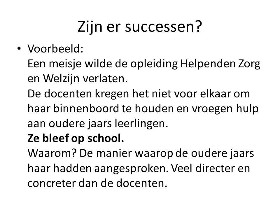Zijn er successen? • Voorbeeld: Een meisje wilde de opleiding Helpenden Zorg en Welzijn verlaten. De docenten kregen het niet voor elkaar om haar binn