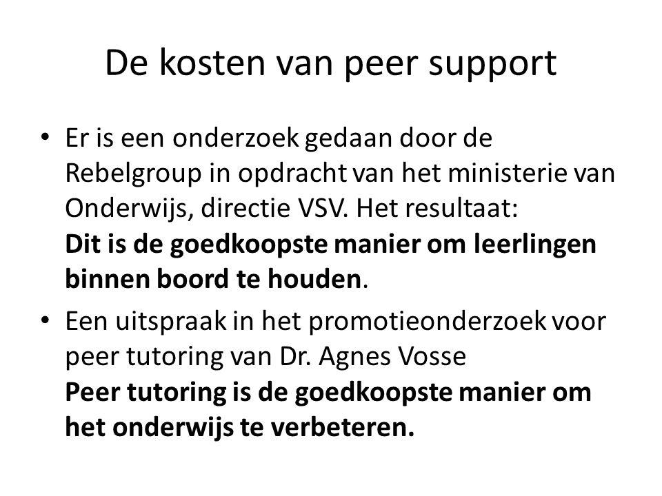 De kosten van peer support • Er is een onderzoek gedaan door de Rebelgroup in opdracht van het ministerie van Onderwijs, directie VSV. Het resultaat: