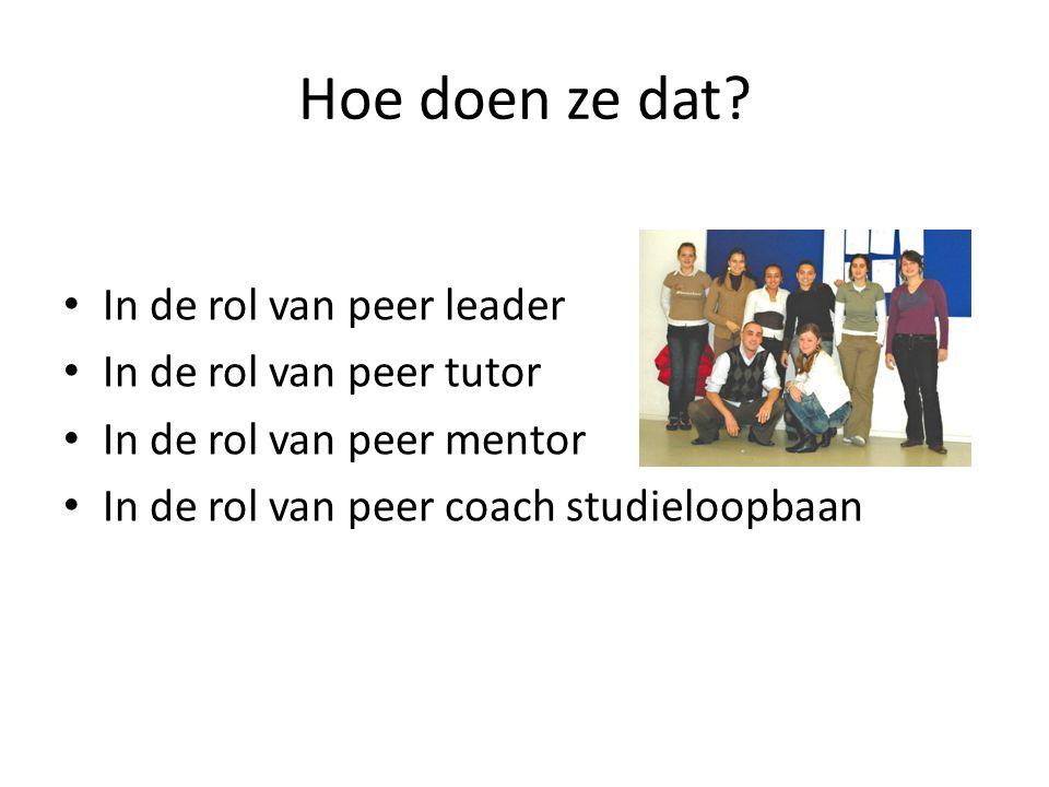 Hoe doen ze dat? • In de rol van peer leader • In de rol van peer tutor • In de rol van peer mentor • In de rol van peer coach studieloopbaan