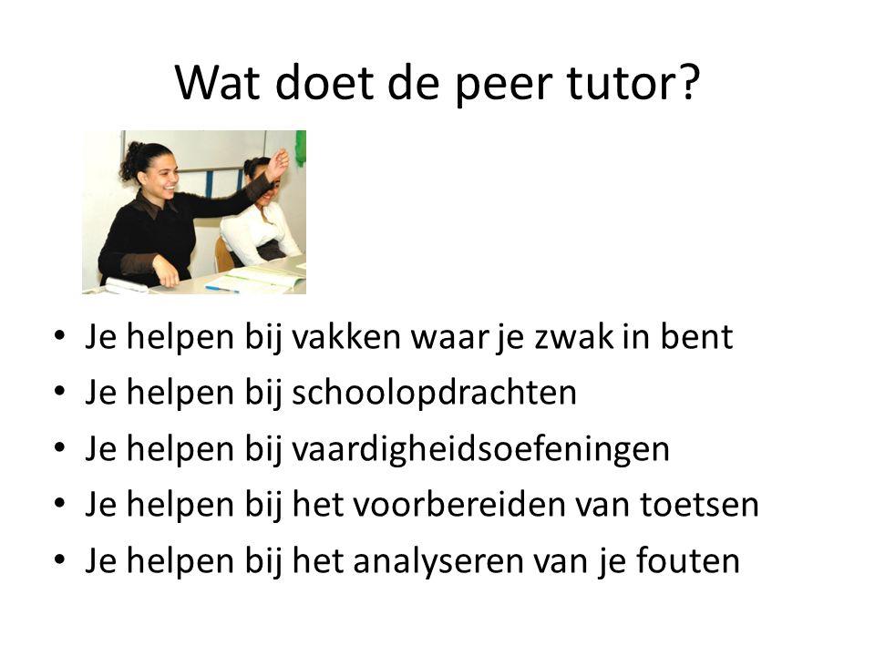 Wat doet de peer tutor? • Je helpen bij vakken waar je zwak in bent • Je helpen bij schoolopdrachten • Je helpen bij vaardigheidsoefeningen • Je helpe