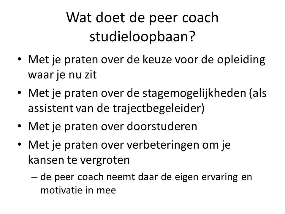 Wat doet de peer coach studieloopbaan? • Met je praten over de keuze voor de opleiding waar je nu zit • Met je praten over de stagemogelijkheden (als