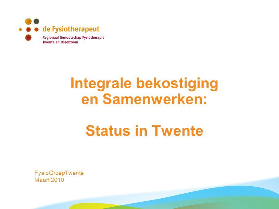 Integrale bekostiging en Samenwerken: Status in Twente FysioGroepTwente Maart 2010