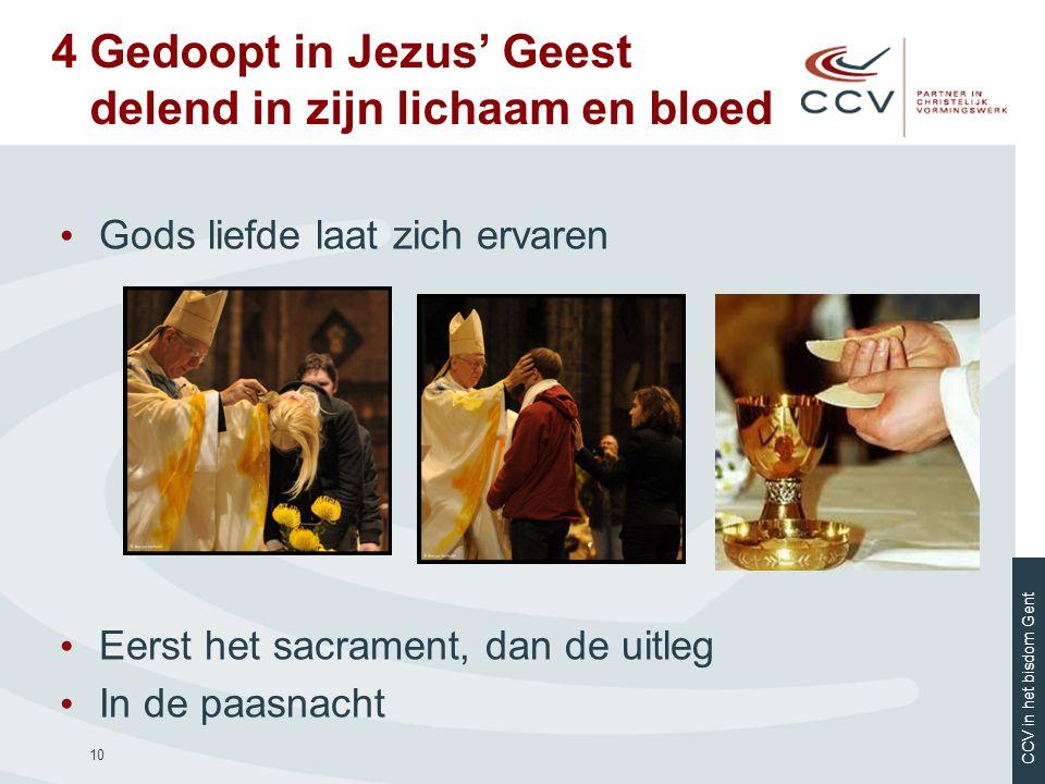 CCV in het bisdom Gent 10 • Gods liefde laat zich ervaren • Eerst het sacrament, dan de uitleg • In de paasnacht 4 Gedoopt in Jezus' Geest delend in z