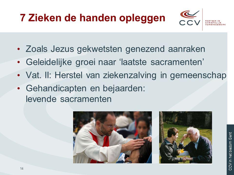 CCV in het bisdom Gent 14 • Zoals Jezus gekwetsten genezend aanraken • Geleidelijke groei naar 'laatste sacramenten' • Vat. II: Herstel van ziekenzalv