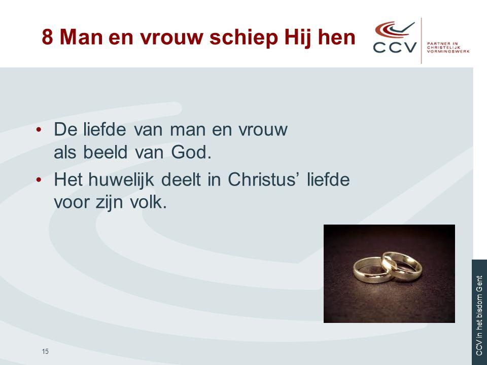 CCV in het bisdom Gent 15 • De liefde van man en vrouw als beeld van God. • Het huwelijk deelt in Christus' liefde voor zijn volk. 8 Man en vrouw schi