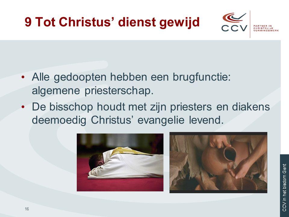 CCV in het bisdom Gent 16 • Alle gedoopten hebben een brugfunctie: algemene priesterschap. • De bisschop houdt met zijn priesters en diakens deemoedig