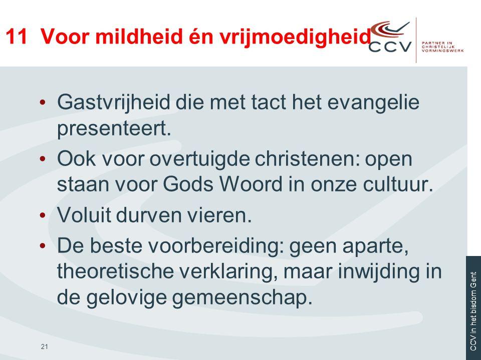 CCV in het bisdom Gent 21 11 Voor mildheid én vrijmoedigheid • Gastvrijheid die met tact het evangelie presenteert. • Ook voor overtuigde christenen:
