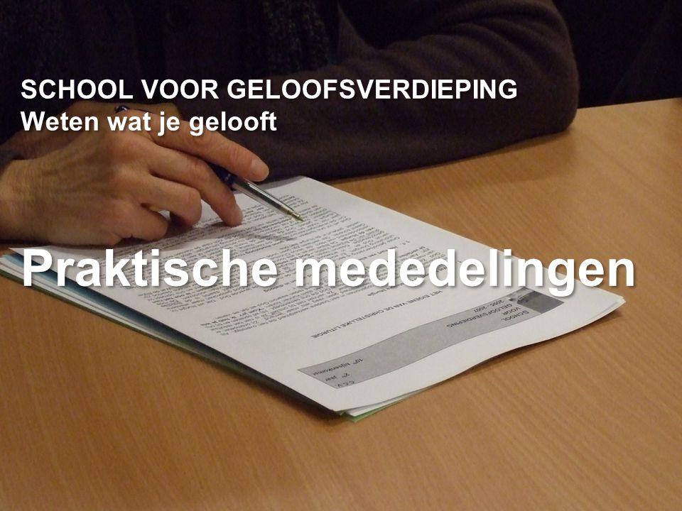 CCV in het bisdom Gent SCHOOL VOOR GELOOFSVERDIEPING Weten wat je gelooft Praktische mededelingen