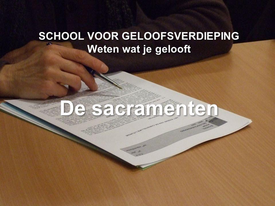 CCV in het bisdom Gent SCHOOL VOOR GELOOFSVERDIEPING Weten wat je gelooft De sacramenten
