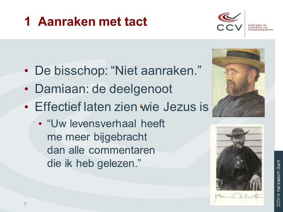 """CCV in het bisdom Gent 7 • De bisschop: """"Niet aanraken."""" • Damiaan: de deelgenoot • Effectief laten zien wie Jezus is • """"Uw levensverhaal heeft me mee"""