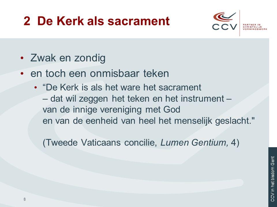 """CCV in het bisdom Gent 8 • Zwak en zondig • en toch een onmisbaar teken • """"De Kerk is als het ware het sacrament – dat wil zeggen het teken en het ins"""