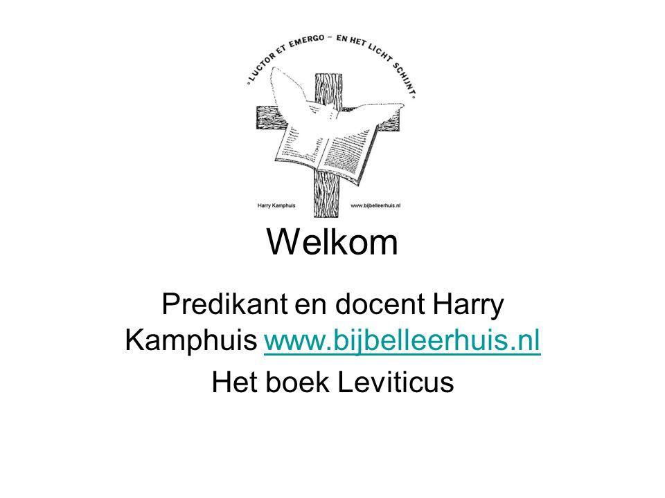 Welkom Predikant en docent Harry Kamphuis www.bijbelleerhuis.nlwww.bijbelleerhuis.nl Het boek Leviticus