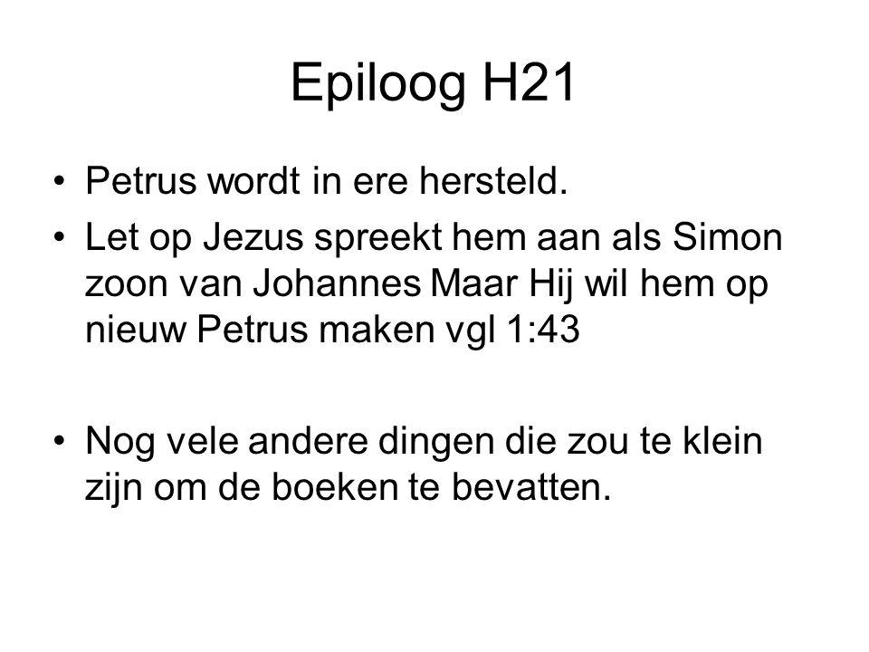 Epiloog H21 •Petrus wordt in ere hersteld.