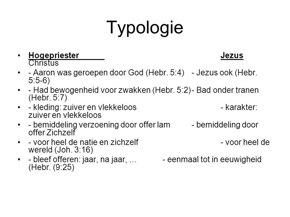 Typologie •HogepriesterJezus Christus •- Aaron was geroepen door God (Hebr.