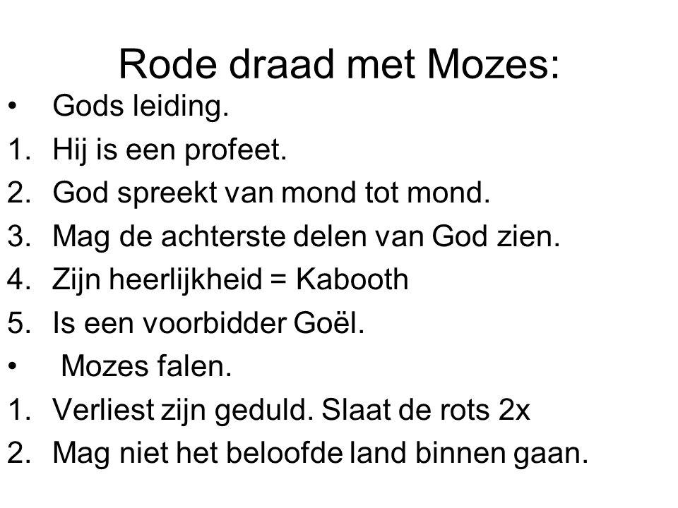 Rode draad met Mozes: •Gods leiding.1.Hij is een profeet.