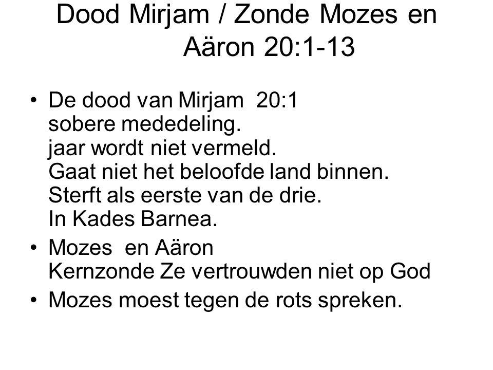 Dood Mirjam / Zonde Mozes en Aäron 20:1-13 •De dood van Mirjam 20:1 sobere mededeling.