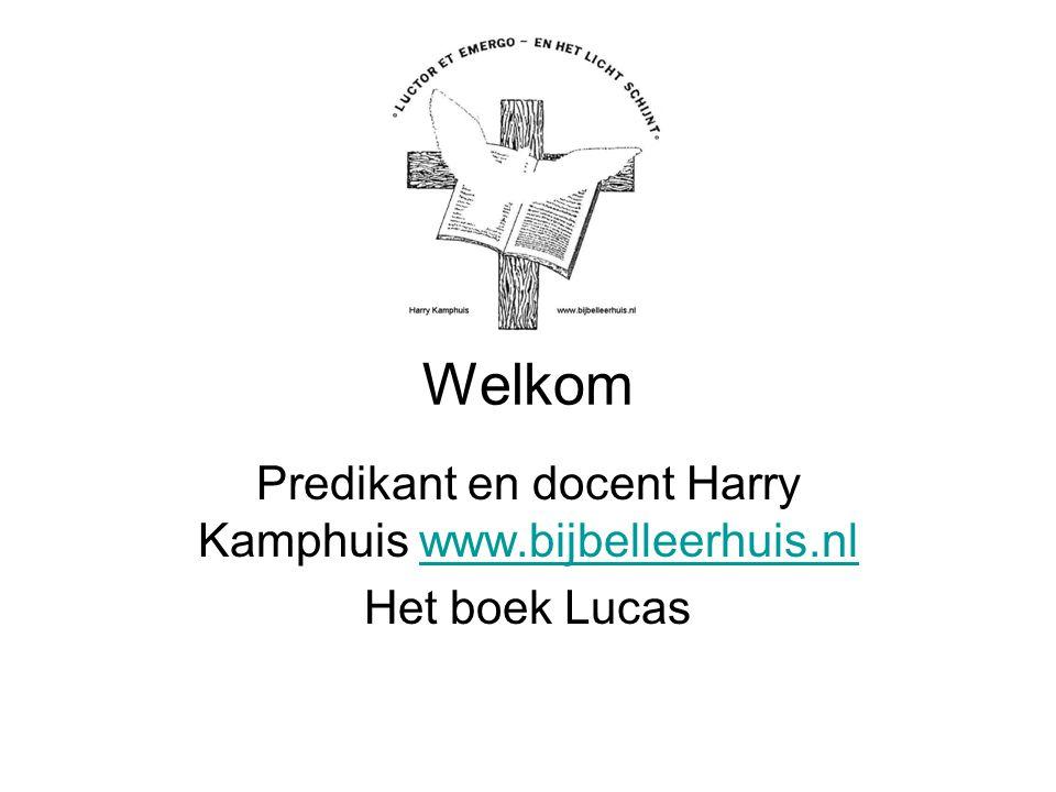 Welkom Predikant en docent Harry Kamphuis www.bijbelleerhuis.nlwww.bijbelleerhuis.nl Het boek Lucas