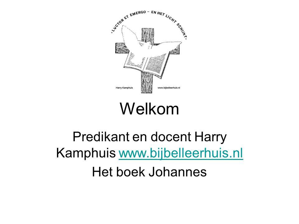 Welkom Predikant en docent Harry Kamphuis www.bijbelleerhuis.nlwww.bijbelleerhuis.nl Het boek Johannes