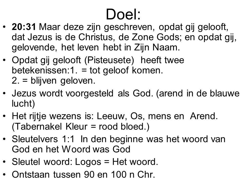 Doel: •20:31 Maar deze zijn geschreven, opdat gij gelooft, dat Jezus is de Christus, de Zone Gods; en opdat gij, gelovende, het leven hebt in Zijn Naam.