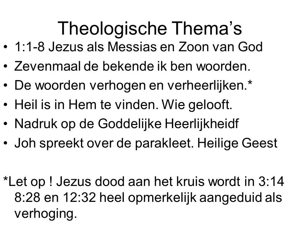 Theologische Thema's •1:1-8 Jezus als Messias en Zoon van God •Zevenmaal de bekende ik ben woorden.